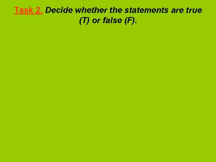 Task 2. Decide whether the statements are true (T) or false (F).