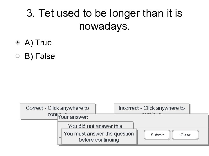 3. Tet used to be longer than it is nowadays. A) True B) False