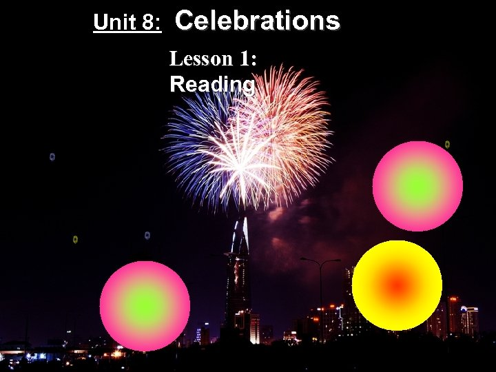 Unit 8: Celebrations Lesson 1: Reading