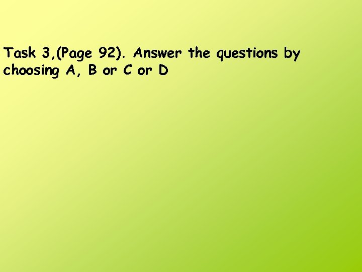 Task 3, (Page 92). Answer the questions by choosing A, B or C or