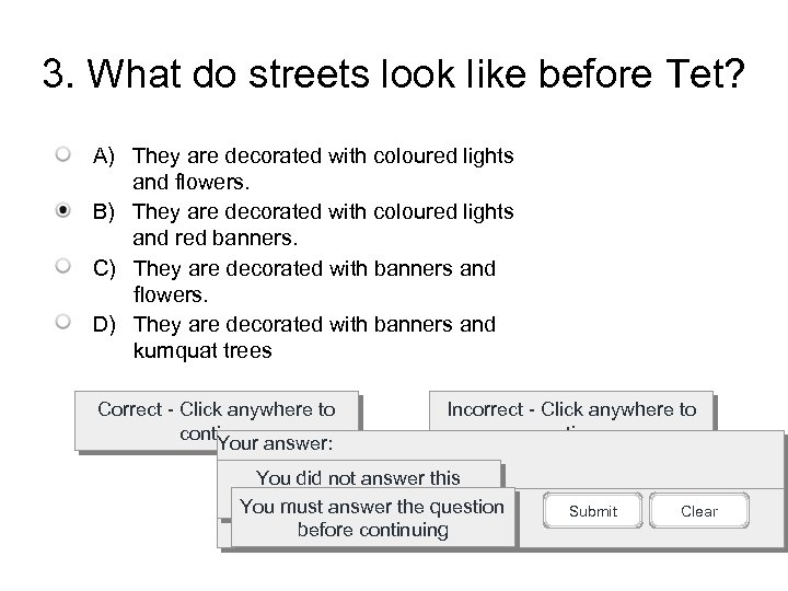 3. What do streets look like before Tet? A) They are decorated with coloured