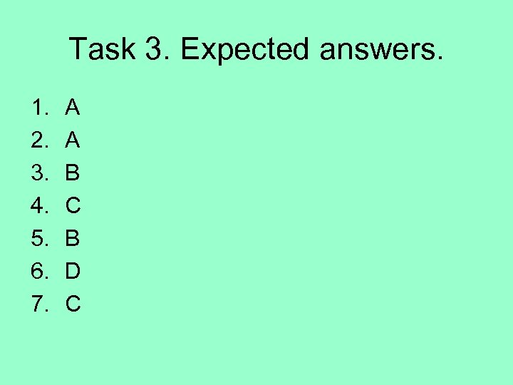 Task 3. Expected answers. 1. 2. 3. 4. 5. 6. 7. A A B