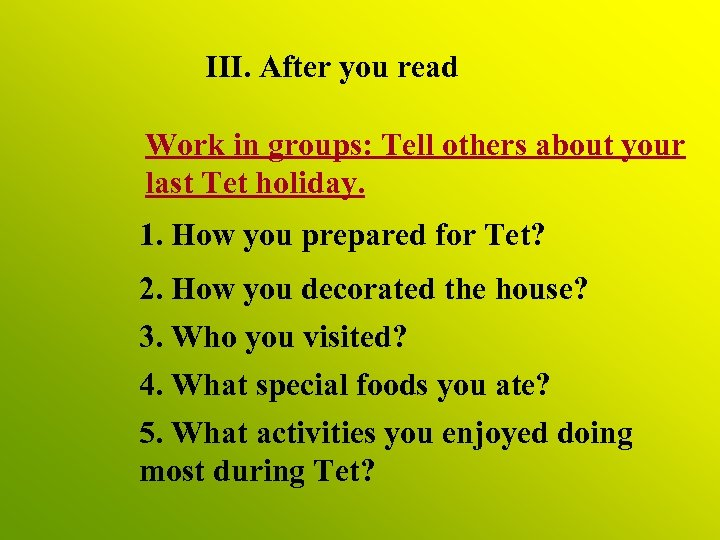 III. After you read Work in groups: Tell others about your last Tet holiday.
