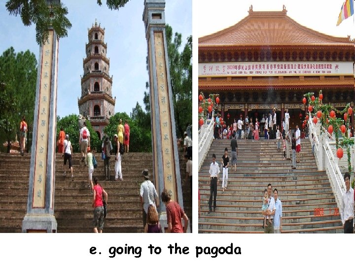 e. going to the pagoda