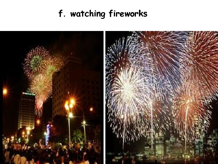 f. watching fireworks