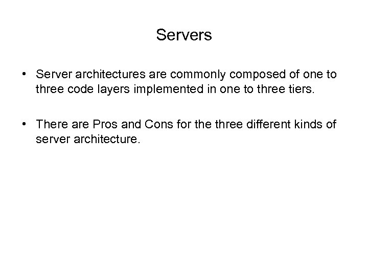 Servers • Server architectures are commonly composed of one to three code layers implemented