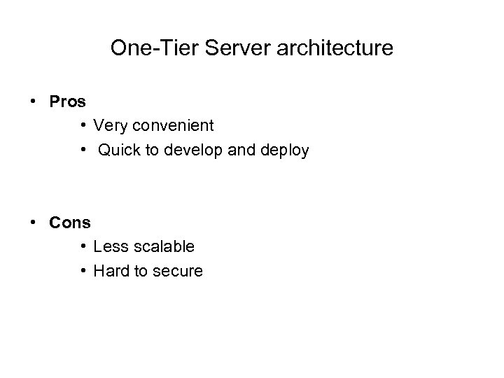 One-Tier Server architecture • Pros • Very convenient • Quick to develop and deploy