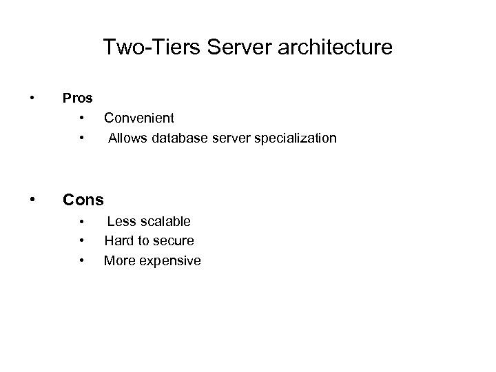 Two-Tiers Server architecture • Pros • Convenient • Allows database server specialization • Cons