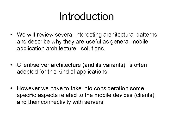 Introduction • We will review several interesting architectural patterns and describe why they are
