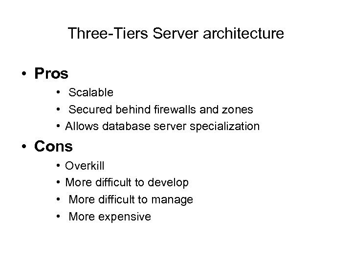 Three-Tiers Server architecture • Pros • Scalable • Secured behind firewalls and zones •