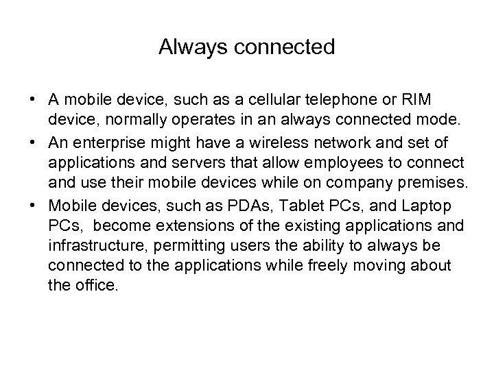 Always connected • A mobile device, such as a cellular telephone or RIM device,