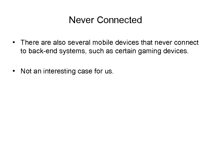 Never Connected • There also several mobile devices that never connect to back-end systems,