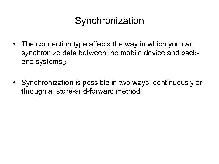 Synchronization • The connection type affects the way in which you can synchronize data