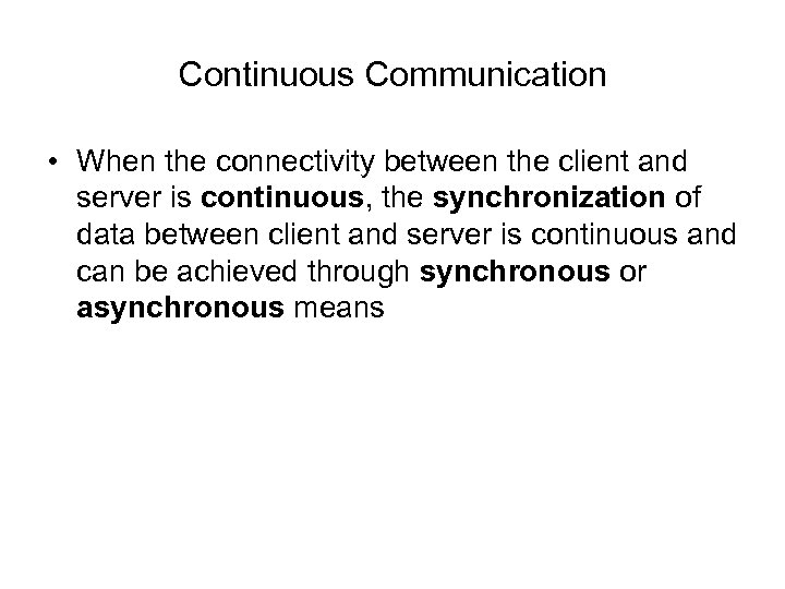 Continuous Communication • When the connectivity between the client and server is continuous, the