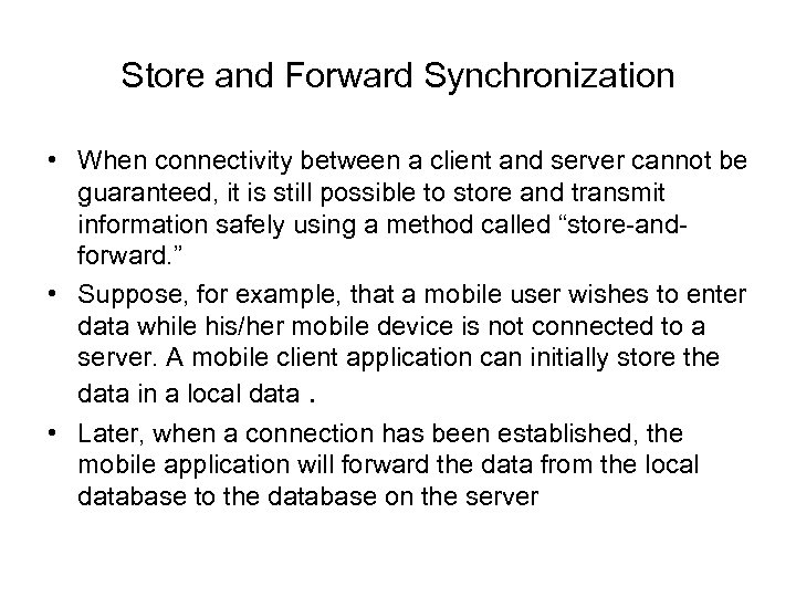 Store and Forward Synchronization • When connectivity between a client and server cannot be