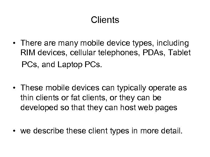 Clients • There are many mobile device types, including RIM devices, cellular telephones, PDAs,