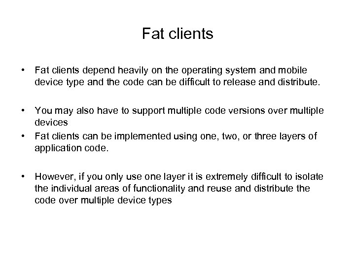 Fat clients • Fat clients depend heavily on the operating system and mobile device