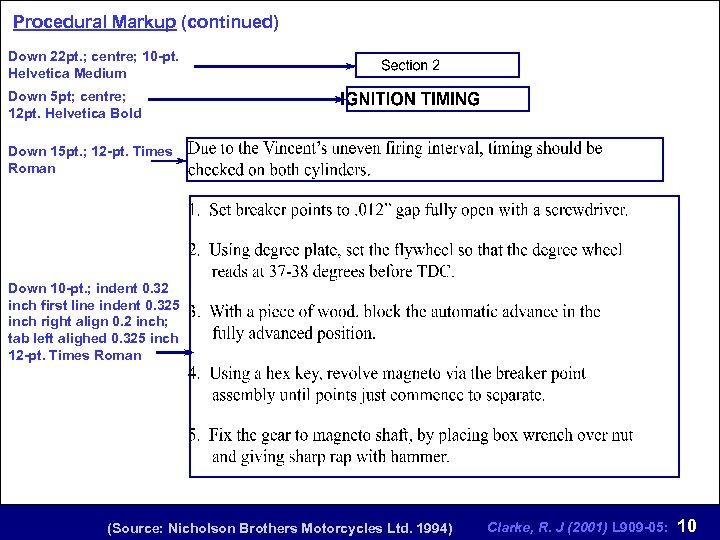 Procedural Markup (continued) Down 22 pt. ; centre; 10 -pt. Helvetica Medium Down 5