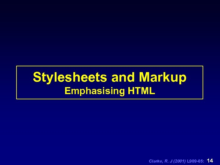 Stylesheets and Markup Emphasising HTML Clarke, R. J (2001) L 909 -05: 14