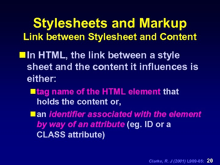 Stylesheets and Markup Link between Stylesheet and Content n In HTML, the link between