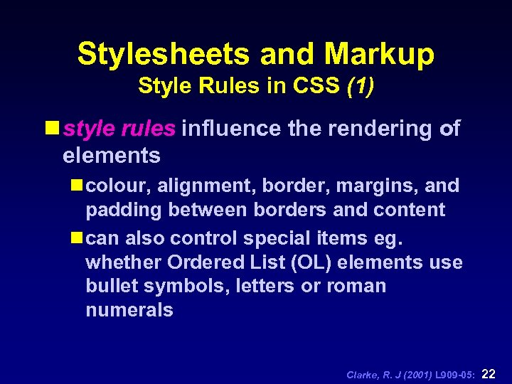 Stylesheets and Markup Style Rules in CSS (1) n style rules influence the rendering