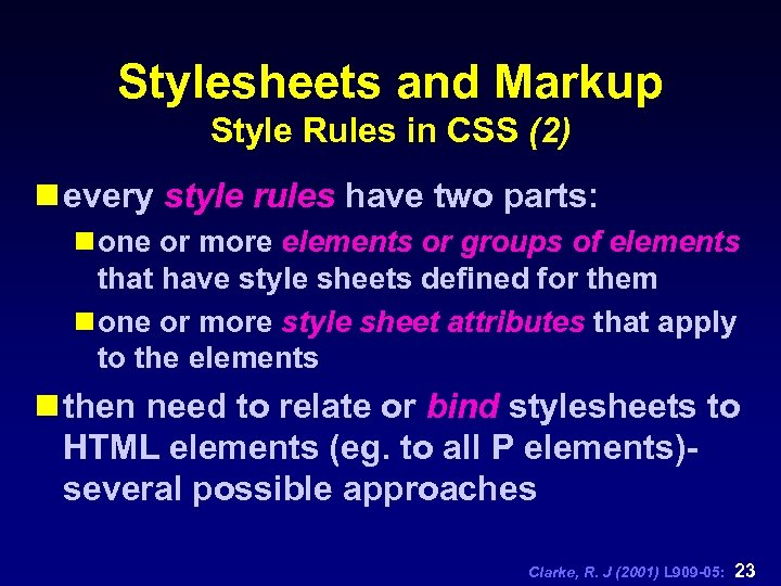 Stylesheets and Markup Style Rules in CSS (2) n every style rules have two