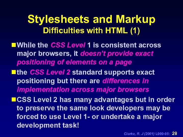 Stylesheets and Markup Difficulties with HTML (1) n While the CSS Level 1 is