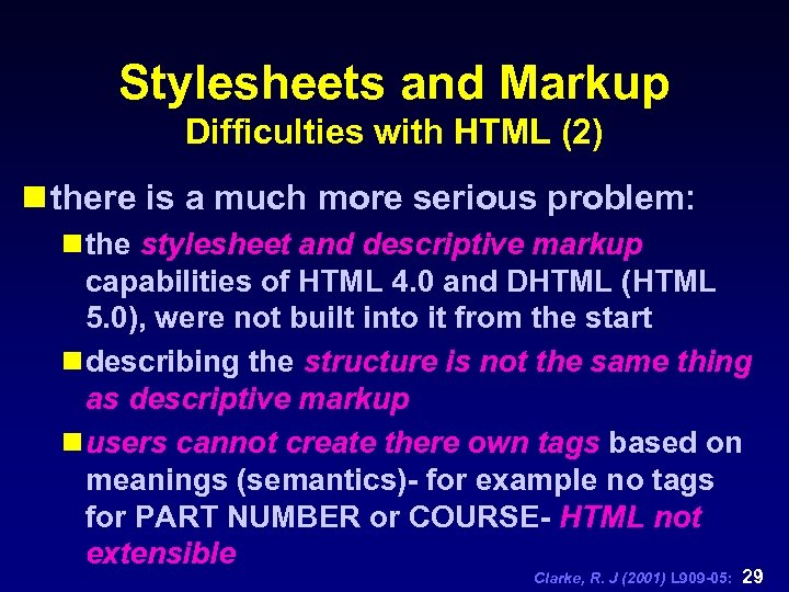 Stylesheets and Markup Difficulties with HTML (2) n there is a much more serious