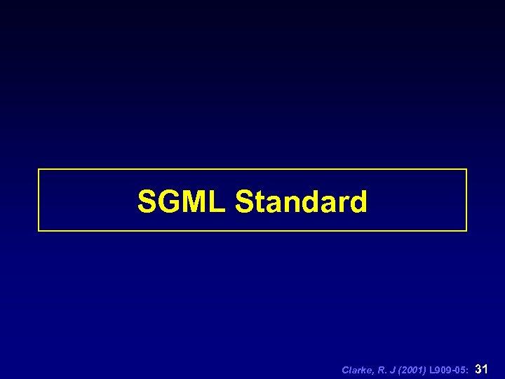 SGML Standard Clarke, R. J (2001) L 909 -05: 31