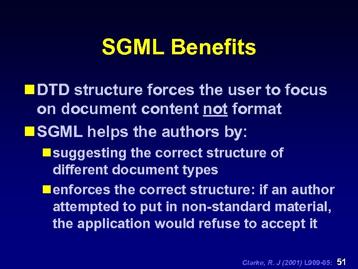 SGML Benefits n DTD structure forces the user to focus on document content not