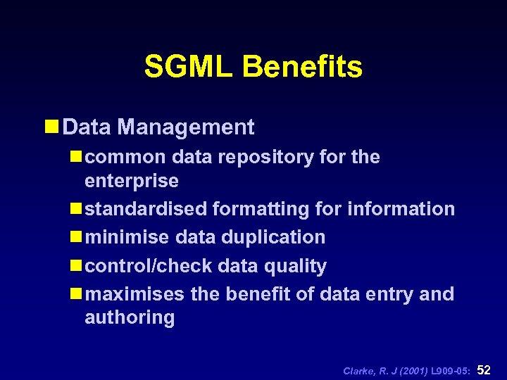 SGML Benefits n Data Management n common data repository for the enterprise n standardised