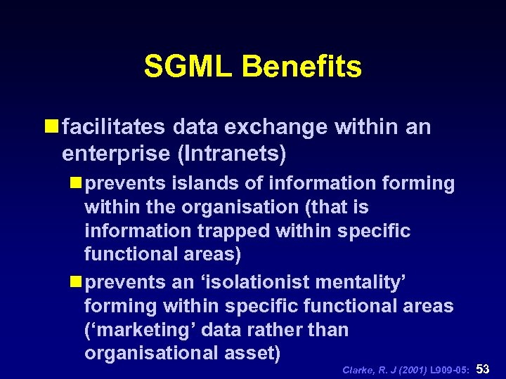 SGML Benefits n facilitates data exchange within an enterprise (Intranets) n prevents islands of