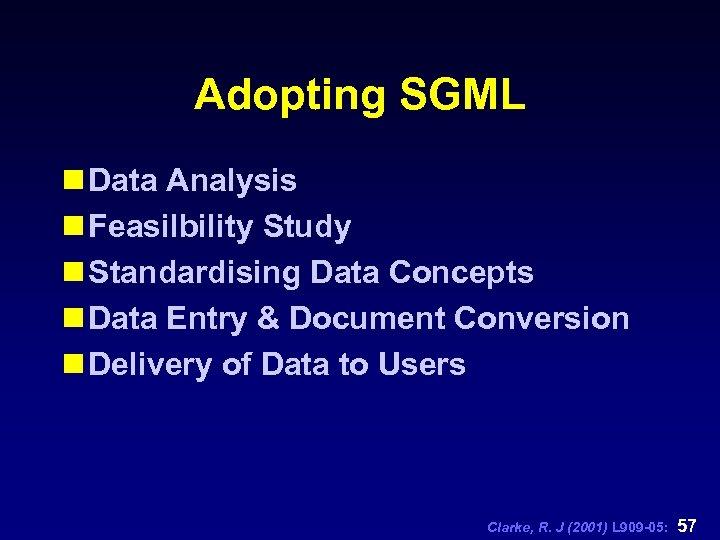 Adopting SGML n Data Analysis n Feasilbility Study n Standardising Data Concepts n Data