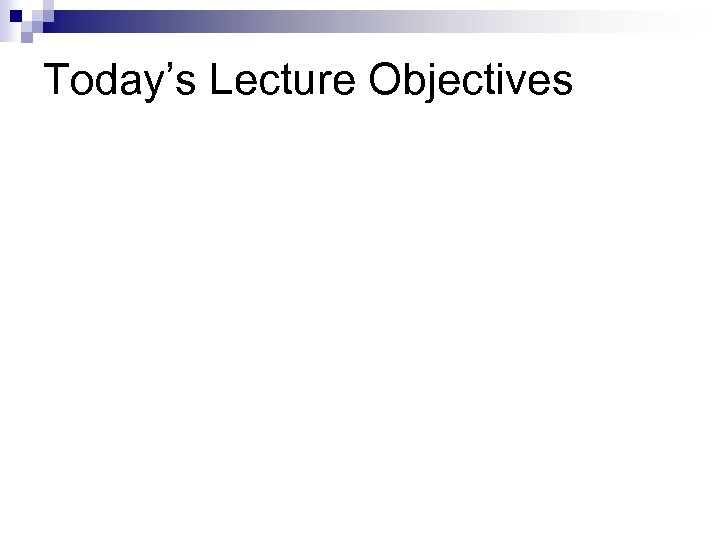 Today's Lecture Objectives