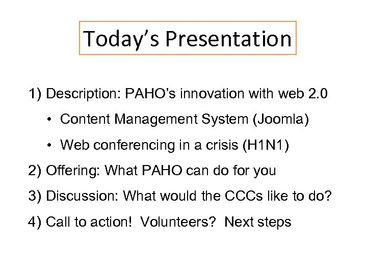 Today's Presentation 1) Description: PAHO's innovation with web 2. 0 • Content Management System