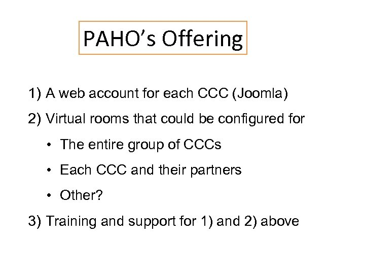 PAHO's Offering 1) A web account for each CCC (Joomla) 2) Virtual rooms that