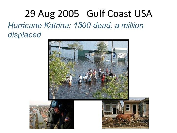 29 Aug 2005 Gulf Coast USA Hurricane Katrina: 1500 dead, a million displaced