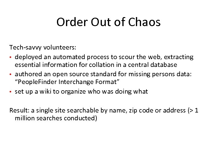 Order Out of Chaos Tech-savvy volunteers: • deployed an automated process to scour the