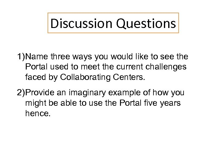 Discussion Questions 1) Name three ways you would like to see the Portal used