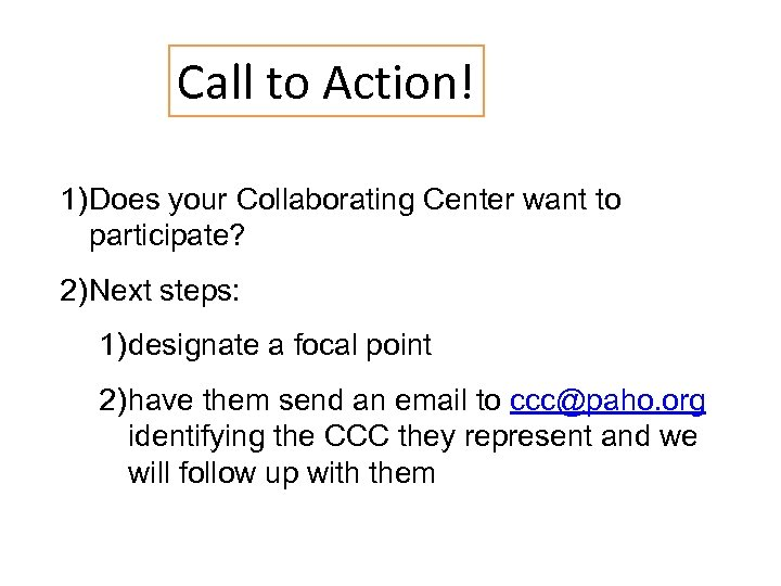 Call to Action! 1) Does your Collaborating Center want to participate? 2) Next steps: