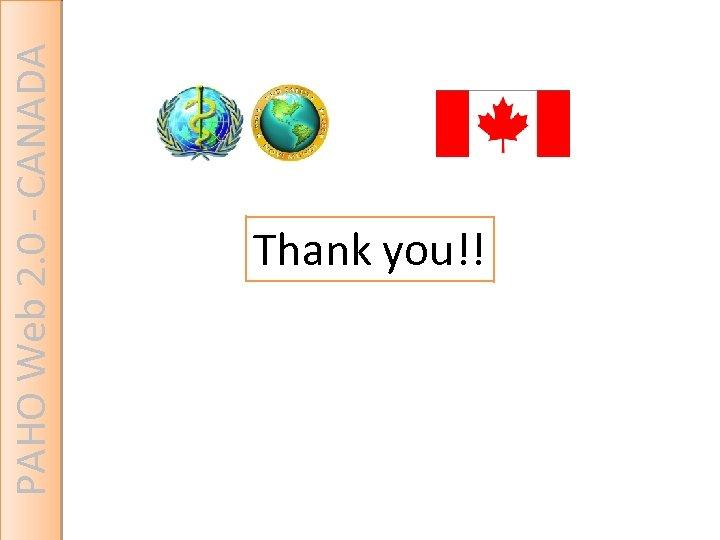 PAHO Web 2. 0 - CANADA Thank you!!