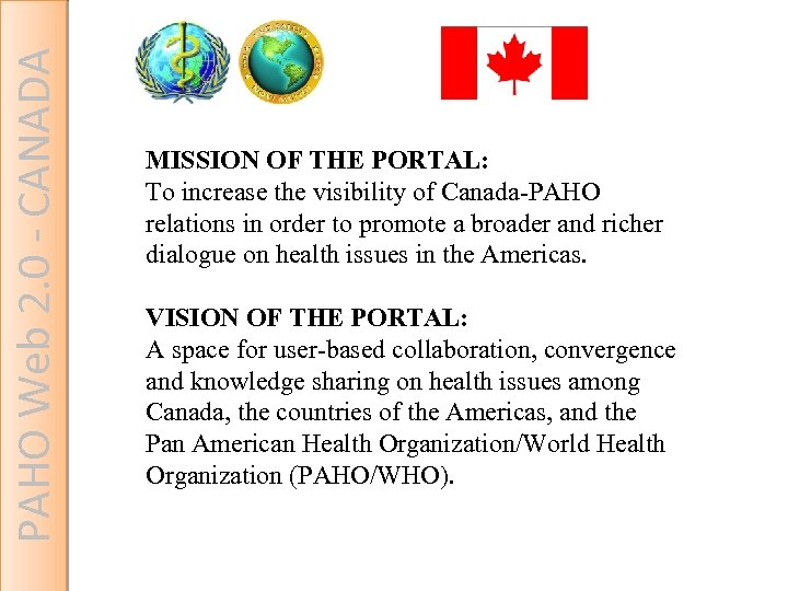 PAHO Web 2. 0 - CANADA MISSION OF THE PORTAL: To increase the visibility