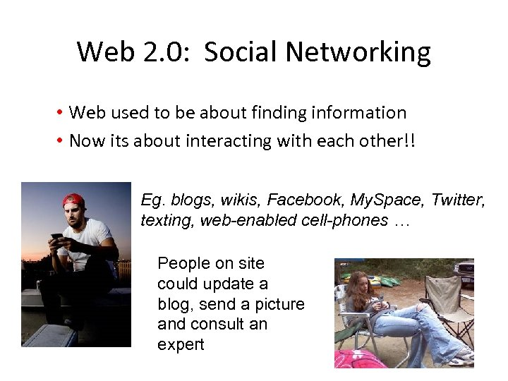 Web 2. 0: Social Networking • Web used to be about finding information •