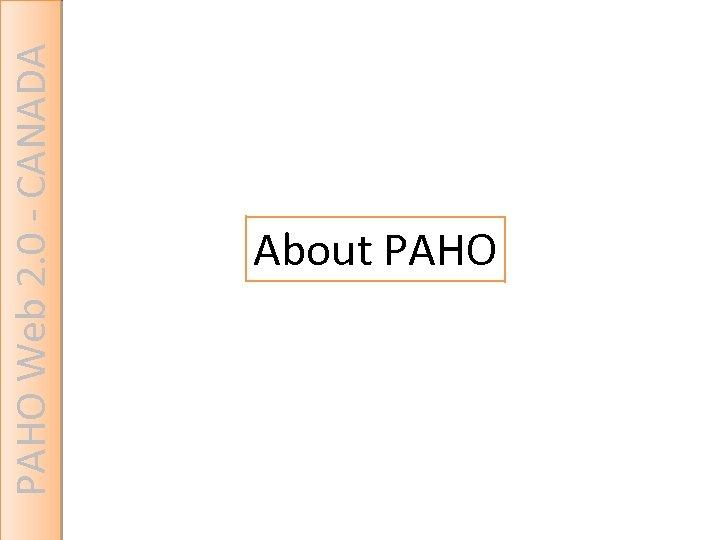 PAHO Web 2. 0 - CANADA About PAHO
