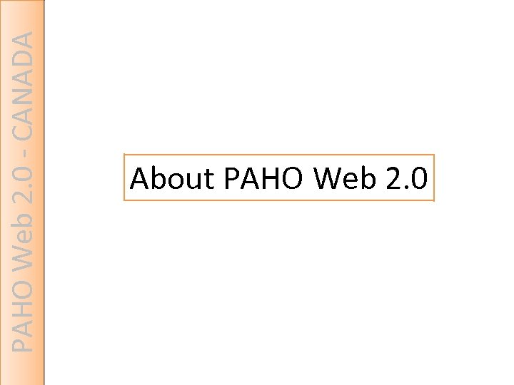 PAHO Web 2. 0 - CANADA About PAHO Web 2. 0