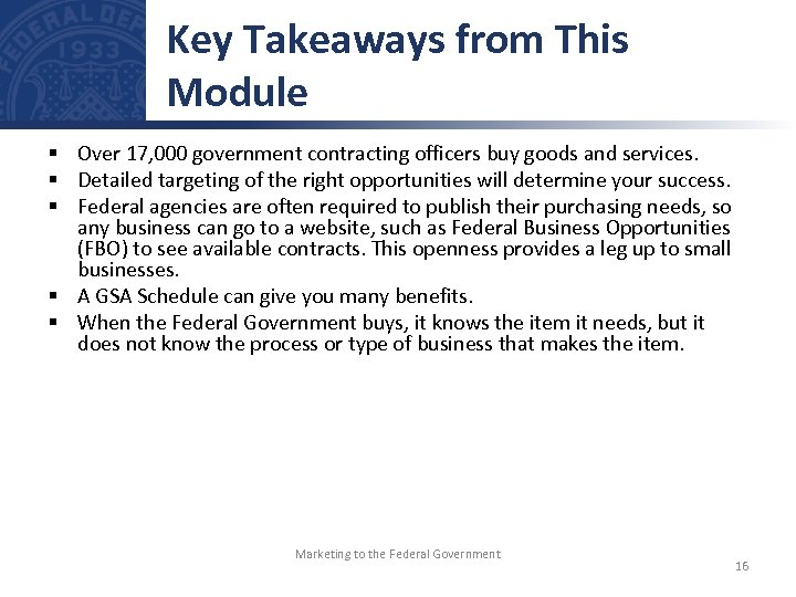 Key Takeaways from This Module § Over 17, 000 government contracting officers buy goods