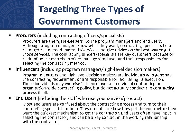 Targeting Three Types of Government Customers § Procurers (including contracting officers/specialists) Procurers are the