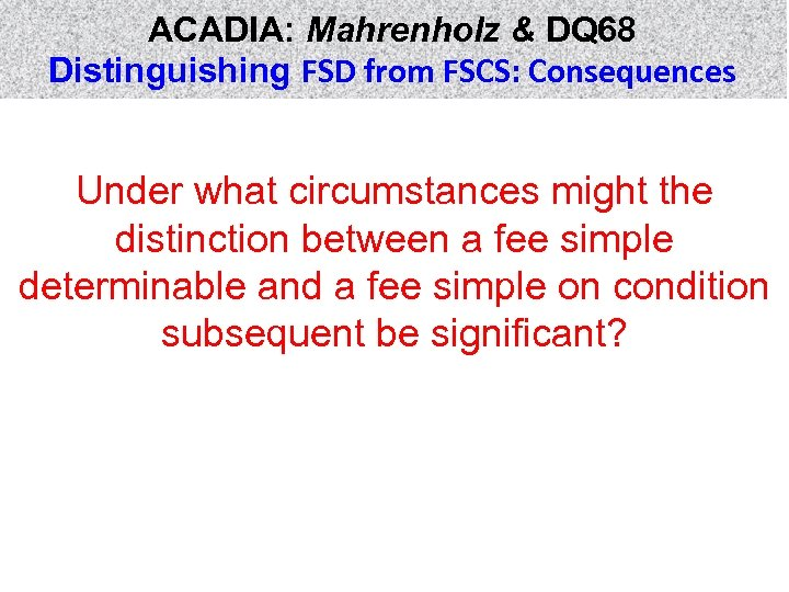 ACADIA: Mahrenholz & DQ 68 Distinguishing FSD from FSCS: Consequences Under what circumstances might