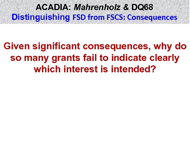 ACADIA: Mahrenholz & DQ 68 Distinguishing FSD from FSCS: Consequences Given significant consequences, why