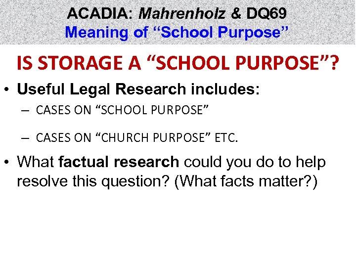 "ACADIA: Mahrenholz & DQ 69 Meaning of ""School Purpose"" IS STORAGE A ""SCHOOL PURPOSE""?"